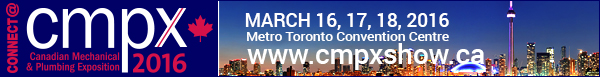CMPX 2016 Canada's National Trade Show for the Air Conditioning, Heating (Forced Air and Hydronic), Hearth, Plumbing, Piping, Refrigeration and Ventilation Industries.
